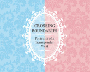 Curator Talk with Peter Boag: Crossing Boundaries: Portraits of a Transgender West @ Washington State History Museum |  |  |