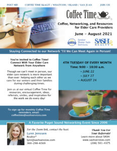 Looking to Network with Other Elder Care Community Professionals in Skagit/Whatcom Island/San Juan?  Join Lynn Jenssen of SASH Realty & Senior Home Sale Services for Coffee Time @ Zoom |  |  |